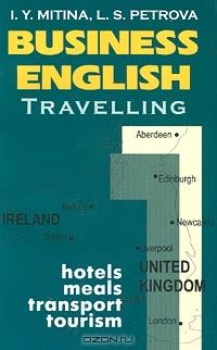 Business English. Travelling (hotels, meals, transport, tourism), I. Y. Mitina, L. S. Petrova